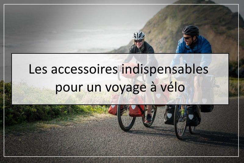 Les accessoires indispensables pour un voyage à vélo