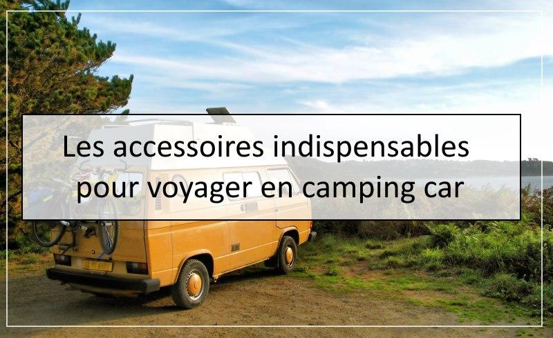Les accessoires indispensables pour voyage en camping car