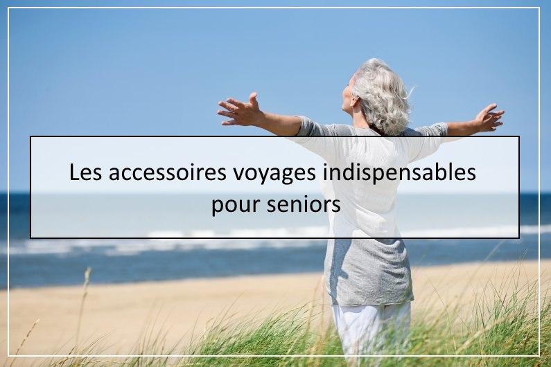 Les accessoires voyages indispensables pour seniors