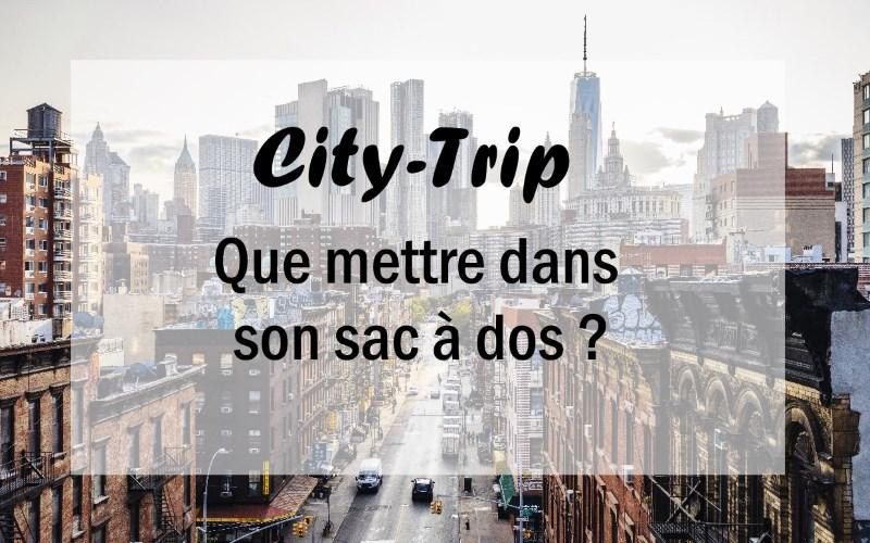 Que mettre dans son sac à dos pour un city trip