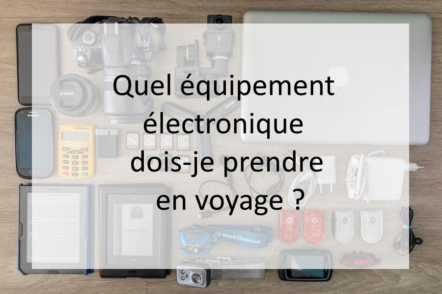 Quel équipement électronique dois-je prendre en voyage