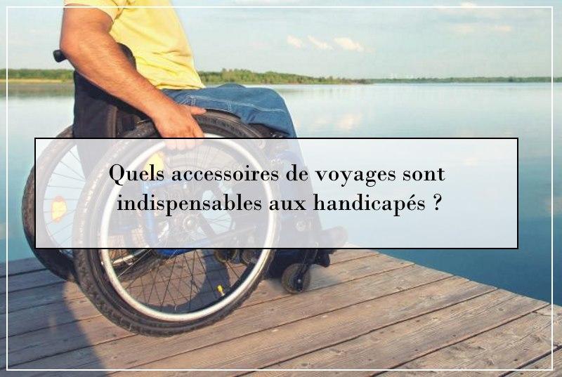 Quels accessoires de voyages sont indispensables aux handicapés