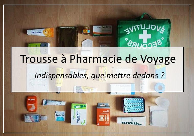 quels sont les indispensables à mettre dans sa trousse à pharmacie de voyage