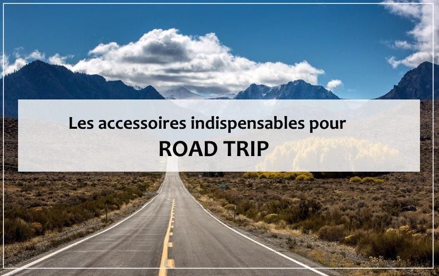 road trip - les meilleurs accessoires indispensables