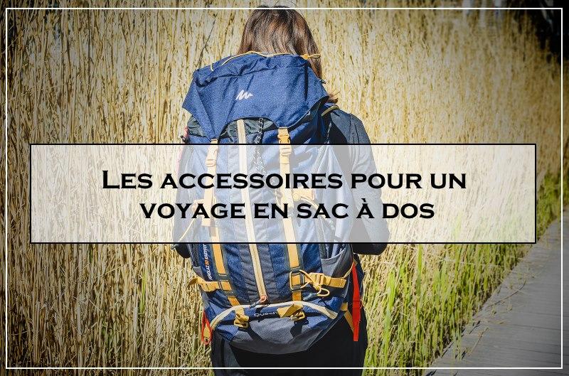 Les meilleurs accessoires pour un voyage en sac à dos