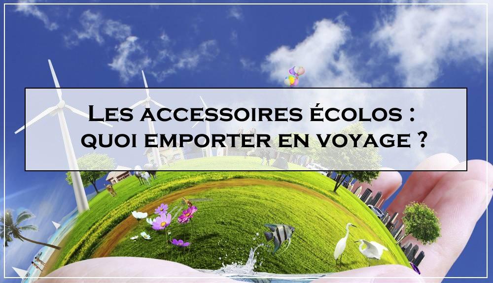 les accessoires écolos indispensables pour un voyage écolo