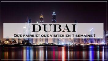 Que faire et que visiter à Dubaï en 1 semaine