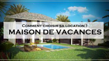 choisir location maison de vacances